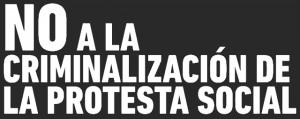 no a la crminilización de la protesta social